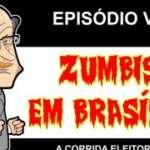 Zumbis em Brasília – Episódio VI – A corrida eleitoral