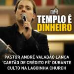 """Picaretagem Gospel – Pastor André Valadão lança """"cartão de crédito Fé"""" durante culto no lagoinha church"""