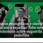 Grupos evangélicos e olavistas ajudaram a espalhar fake news de Bolsonaro sobre esquerda e pedofilia